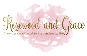 Rosewood and Grace | Creating an affordable, stylish, happy life.