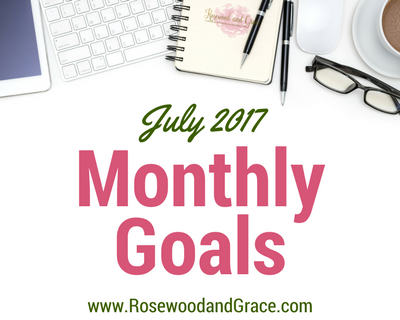 Rosewood and Grace July 2017 Monthly Goals