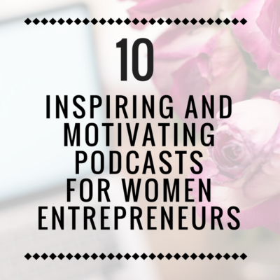 10 Inspiring and Motivating Podcasts for Women Entrepreneurs