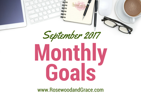 September 2017 Goals | Rosewood and Grace
