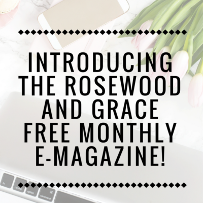 Introducing the Rosewood and Grace E-Magazine!