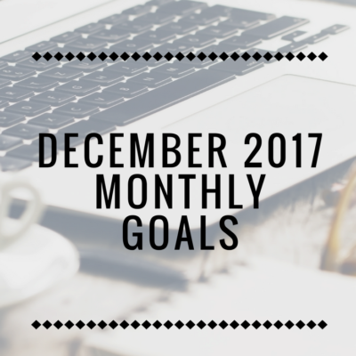 Come check out the December 2017 goals I have set for myself and my blog and get inspired to set some monthly goals for yourself!