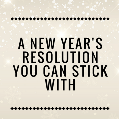 A New Year's Resolution You Can Stick With